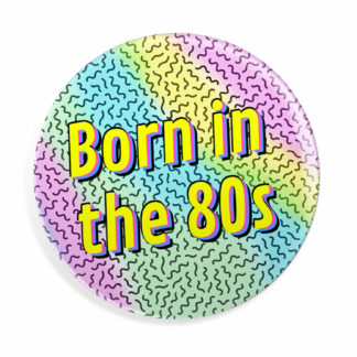 Born in the 80s Button
