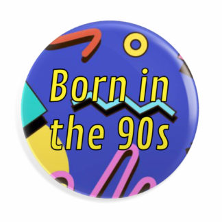 Born in the 90s Button